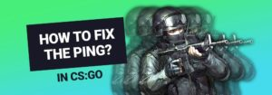 How to See and Fix Your Ping in CS:GO? (Ping Guide)