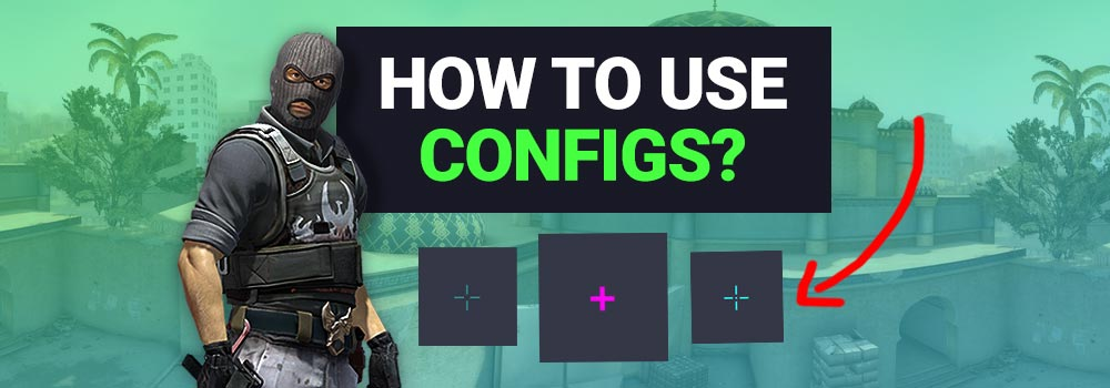 How to use CS GO Configs