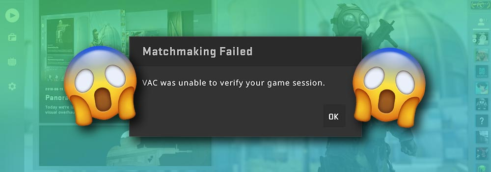 "How to fix ""VAC Was Unable to Verifiy Your Game Session""?"