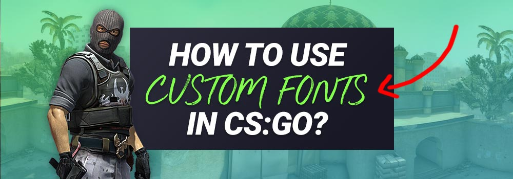 How to use Custom Fonts in CS:GO? (Quick Guide)