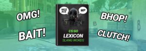 The BIG CS:GO Lexicon - All CS:GO Slang & Lingo Words