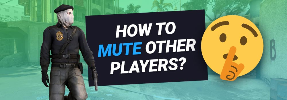 How to Mute other Players in CS:GO? (Quick Guide)